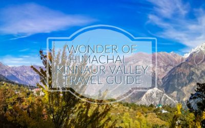 TRAVEL GUIDE ON KINNAUR VALLEY