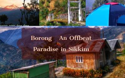 Borong – An offbeat Destination in South Sikkim