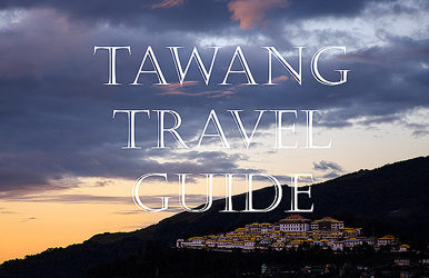 Tawang Travel Guide : Arunachal Pradesh