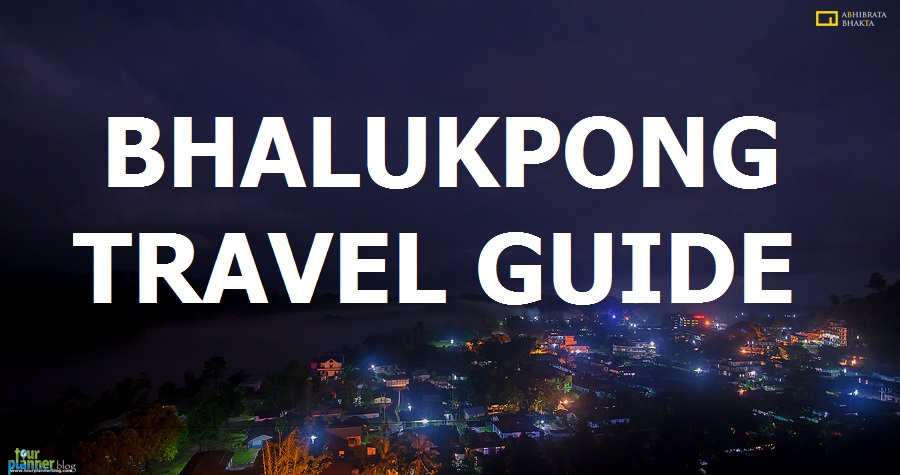 Bhalukpong Travel Guide : Arunachal Pradesh