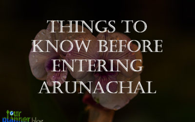 Things to remember before entering Arunachal Pradesh