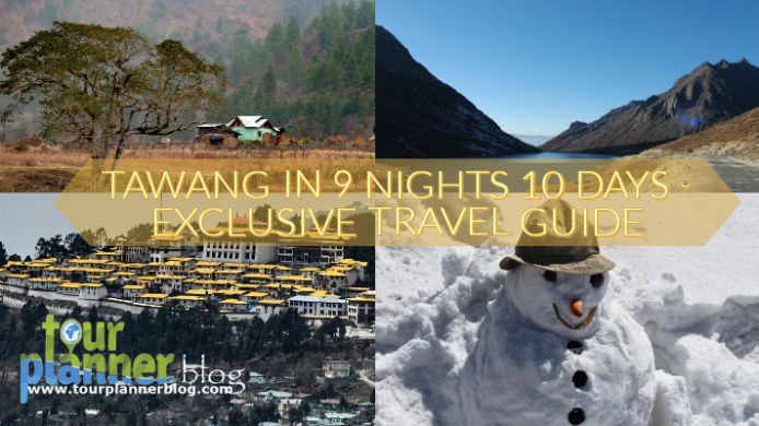 Tawang in 9 nights 10 days – Exclusive Travel Guide